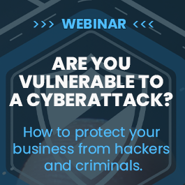 Webinar - Are You Vulnerable To A Cyberattack?